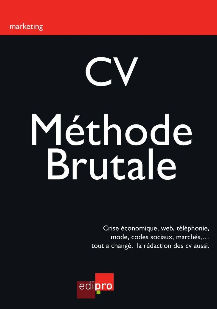 MARKETING                              CV       La méthode brutaLe   Crise économique, WEB, téléphonie, mode, codes sociau...