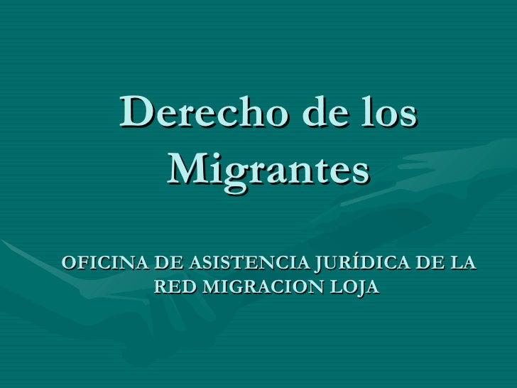 Derecho de los Migrantes OFICINA DE ASISTENCIA JURÍDICA DE LA RED MIGRACION LOJA