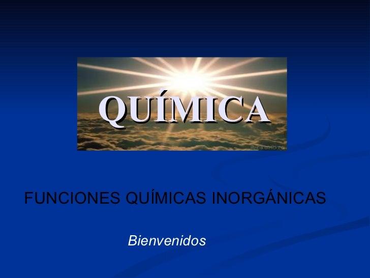 QUÍMICA Bienvenidos  FUNCIONES QUÍMICAS INORGÁNICAS