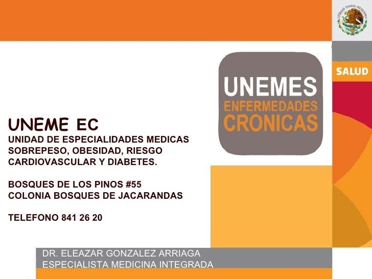 UNEME   EC UNIDAD DE ESPECIALIDADES MEDICAS SOBREPESO, OBESIDAD, RIESGO CARDIOVASCULAR Y DIABETES. BOSQUES DE LOS PINOS #5...