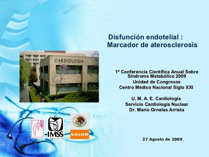 Disfunción endotelial :    Marcador de aterosclerosis 1ª Conferencia Científica Anual Sobre Síndrome Metabólico 2009 Unida...