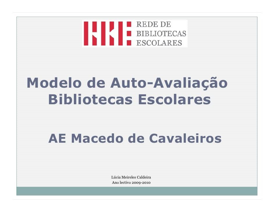 Modelo de Auto-Avaliação   Bibliotecas Escolares    AE Macedo de Cavaleiros            Lúcia Meireles Caldeira           A...