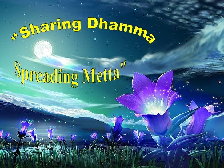 """Sharing Dhamma Spreading Metta"""