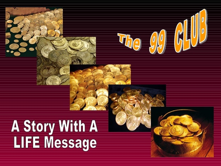 The 99 Club...A Story With A LIFE Message
