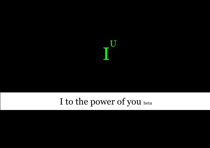I to the power of you