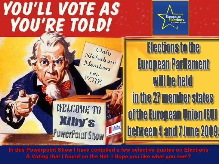 In this Powerpoint Show I have compiled a few selective quotes on Elections         & Voting that I found on the Net. I Ho...