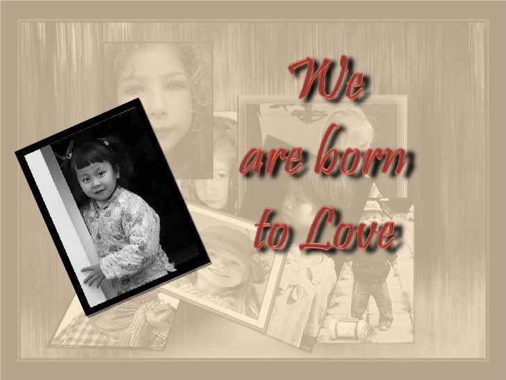 We are born to Love