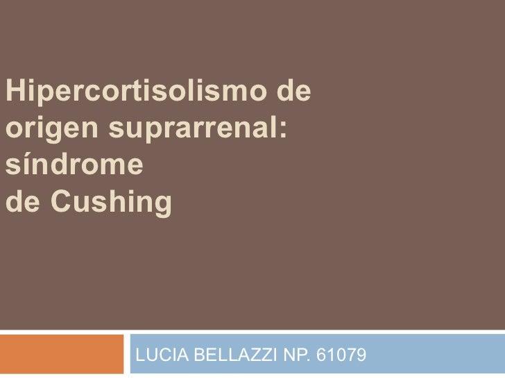 Hipercortisolismo de origen suprarrenal: síndrome de Cushing LUCIA BELLAZZI NP. 61079