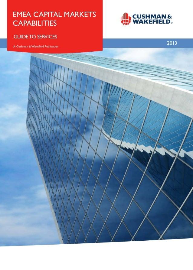 2013A Cushman & Wakefield PublicationEMEA CAPITAL MARKETSCAPABILITIESGUIDE TO SERVICES