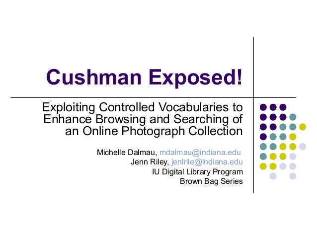 Cushman Exposed! Exploiting Controlled Vocabularies to Enhance Browsing and Searching of an Online Photograph Collection M...