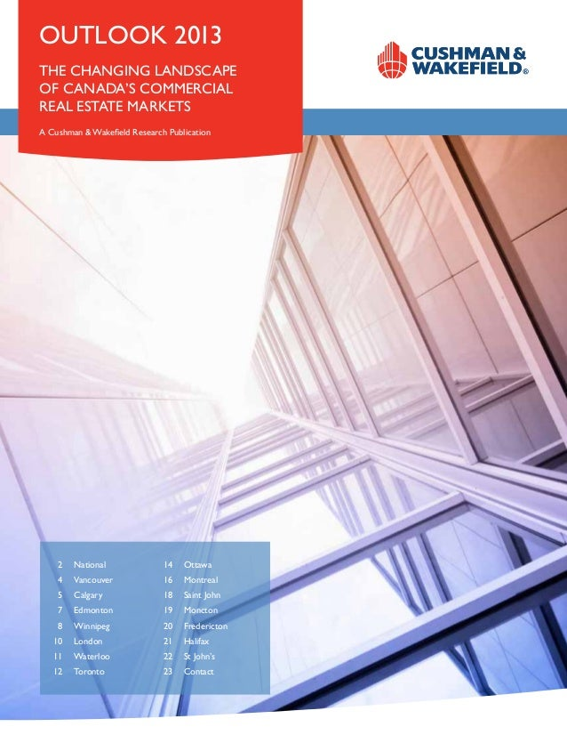 OUTLOOK 2013THE CHANGING LANDSCAPEOF CANADA'SResearch PublicationA Cushman & Wakefield COMMERCIALREAL ESTATE MARKETSA Cush...