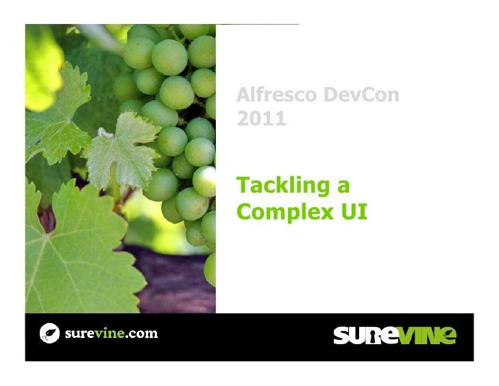 Alfresco DevCon2011Tackling aComplex UI