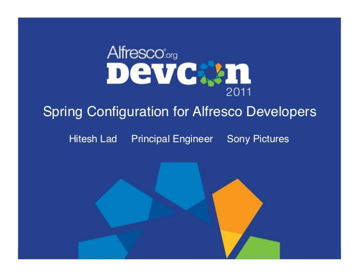 Spring Configuration for Alfresco Developers!    Hitesh Lad   Principal Engineer   Sony Pictures!