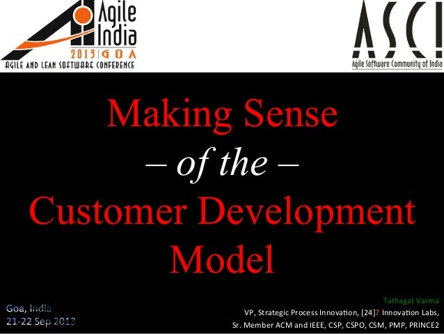 Making Sense – of the – Customer Development Model Tathagat	   Varma	    VP,	   Strategic	   Process	   Innova5on,	   [24]...