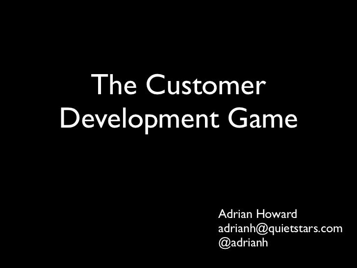 The CustomerDevelopment Game          Adrian Howard          adrianh@quietstars.com          @adrianh