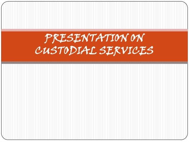 PRESENTATION ON CUSTODIAL SERVICES