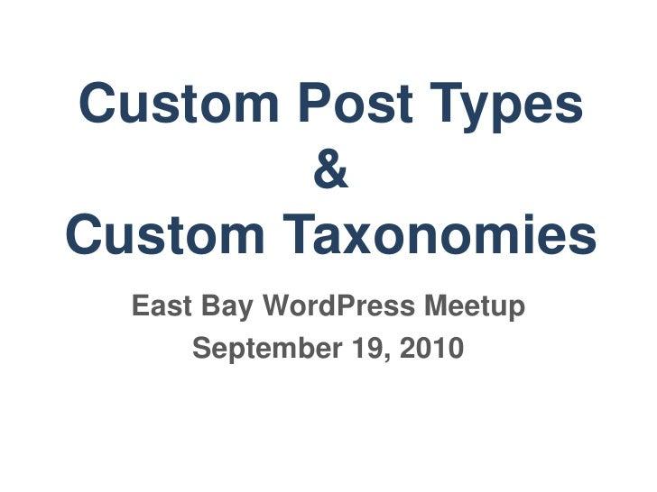 Custom Post Types <br />&<br />Custom Taxonomies<br />East Bay WordPress Meetup<br />September 19, 2010<br />