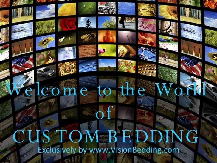 Welcome to the World of  CUSTOM BEDDING Exclusively by  www.VisionBedding.com