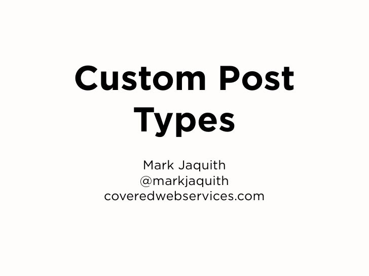 Custom Post    Types        Mark Jaquith       @markjaquith  coveredwebservices.com