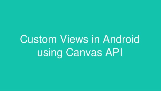 Custom Views in Android using Canvas API