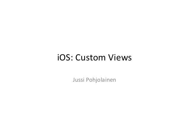 iOS: Custom Views      Jussi Pohjolainen