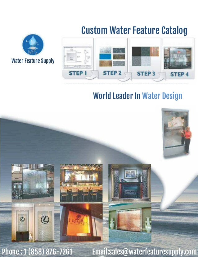 Custom Water Feature CatalogWater Feature SupplyWorld Leader In Water DesignPhone : 1 (858) 876-7261 Email:sales@waterfeat...