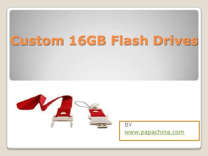 Custom 16GB Flash Drives              BY              www.papachina.com