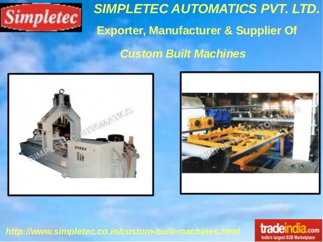 SIMPLETEC AUTOMATICS PVT. LTD. http://www.simpletec.co.in/custom-built-machines.html Exporter, Manufacturer & Supplier Of ...