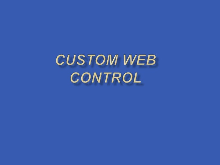    A custom Web control is a control that inherits    from a WebServer control.   A custom Web control can be compiled i...
