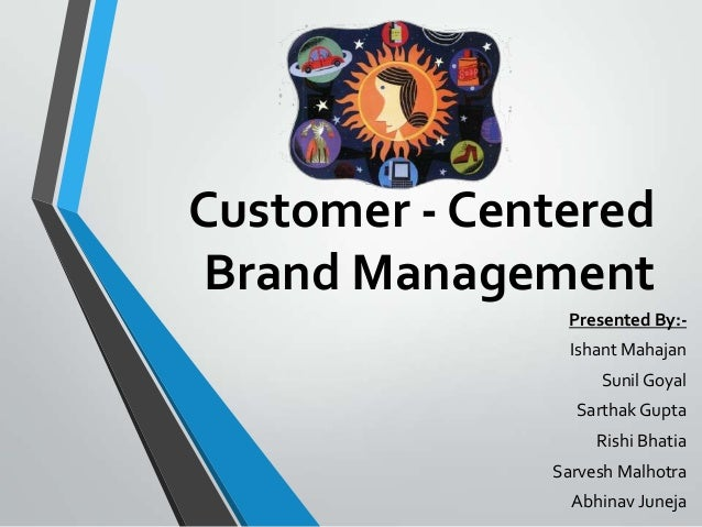 Customer - CenteredBrand Management               Presented By:-                Ishant Mahajan                   Sunil Goy...