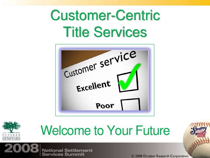 Customer-Centric   Title Services     Welcome to Your Future                © 2008 October Research Corporation