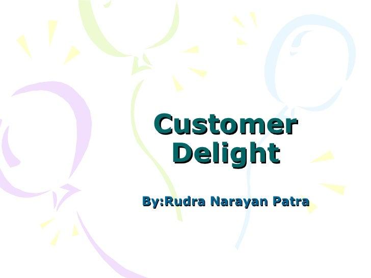 Customer Delight By:Rudra Narayan Patra