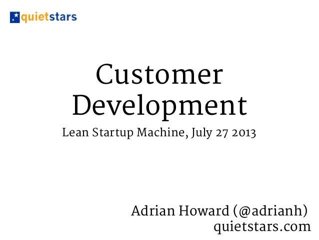 Customer Development Lean Startup Machine, July 27 2013 Adrian Howard (@adrianh) quietstars.com