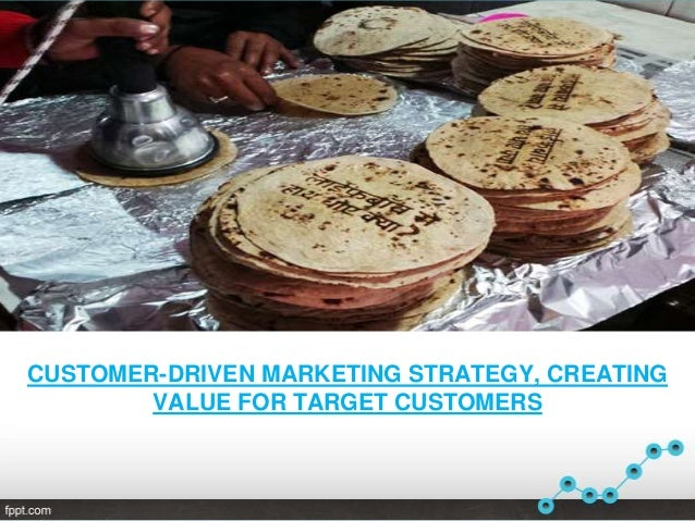 Customer driven marketing strategy, creating value for target