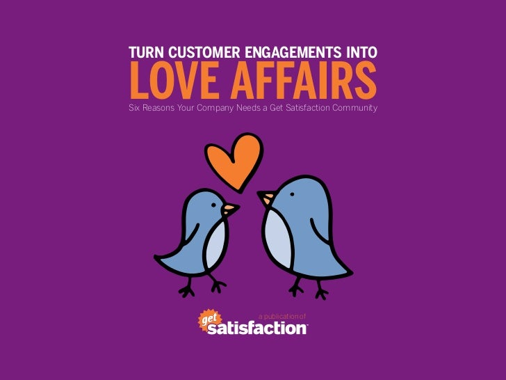 TURN CUSTOMER ENGAGEMENTS INTOLOVE AFFAIRSSix Reasons Your Company Needs a Get Satisfaction Community                     ...