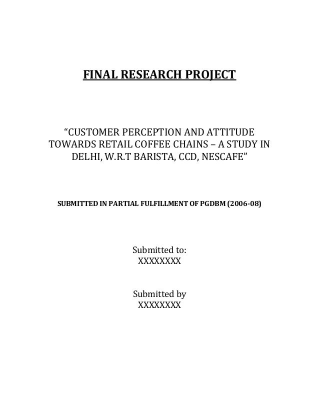 """FINAL RESEARCH PROJECT""""CUSTOMER PERCEPTION AND ATTITUDETOWARDS RETAIL COFFEE CHAINS – A STUDY INDELHI, W.R.T BARISTA, CCD,..."""