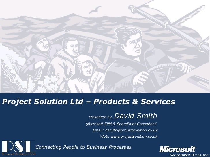 Project Solution Ltd – Products & Services                                                        Presented by,   David Sm...