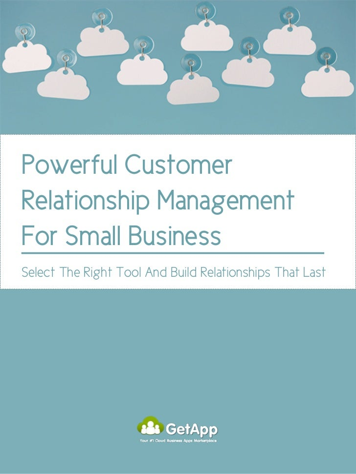 Powerful CustomerRelationship ManagementFor Small BusinessSelect The Right Tool And Build Relationships That Last