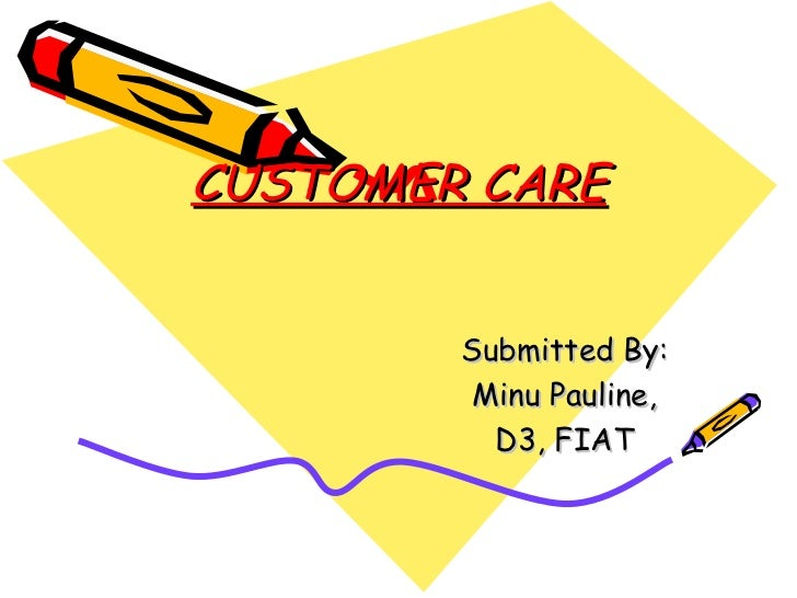 CUSTOMER CARE Submitted By: Minu Pauline, D3, FIAT