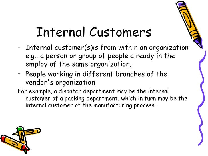 internal customer service The internal service encounter 35 external customers, are looking to get their needs satisfied in recent years, service organizations have begun to place an.