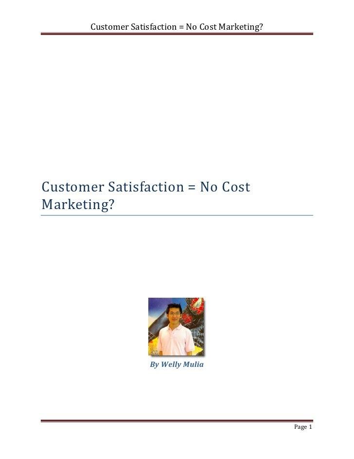 Customer Satisfaction = No Cost Marketing?Customer Satisfaction = No CostMarketing?                     By Welly Mulia    ...