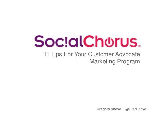 11 Tips For Your Customer Advocate Marketing Program Gregory Shove @GregShove