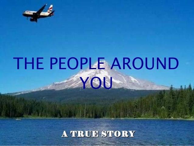 .THE PEOPLE AROUNDYOUA TRUE STORYA TRUE STORY