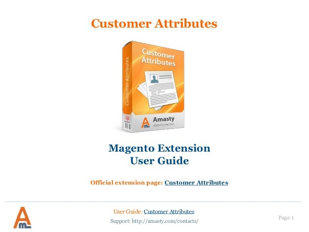 User Guide: Customer Attributes Page 1 Customer Attributes Magento Extension User Guide Official extension page: Customer ...