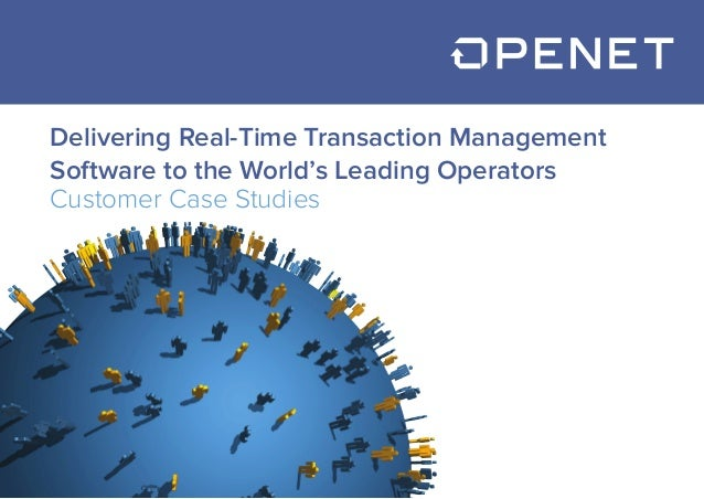 Delivering Real-Time Transaction ManagementSoftware to the World's Leading OperatorsCustomer Case Studies