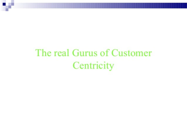 The real Gurus of Customer Centricity