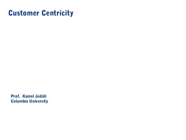 Customer CentricityProf. Kamel JedidiColumbia University
