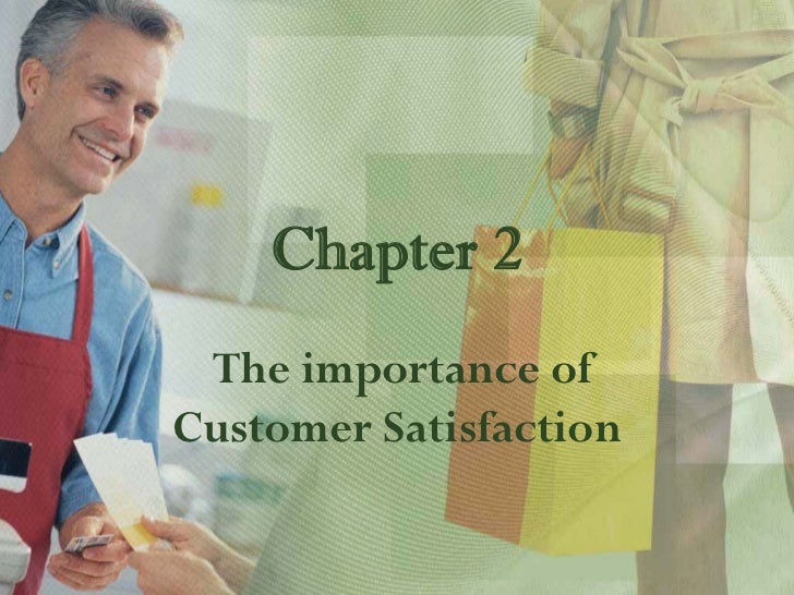 Chapter 2 The importance ofCustomer Satisfaction