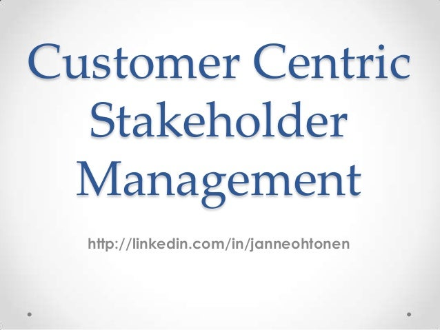 Customer centric stakeholder management