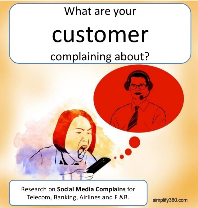 What are your  customer complaining about?  Research on Social Media Complains for Telecom, Banking, Airlines and F &B.